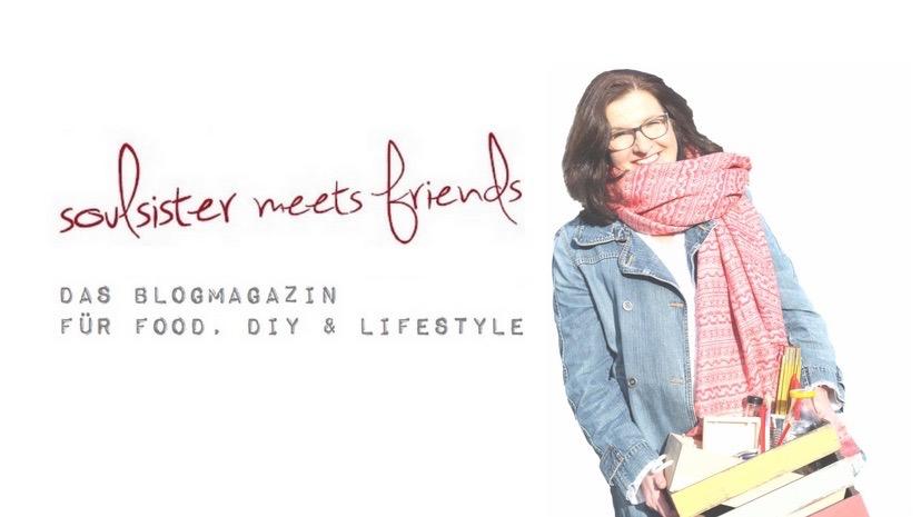 soulsistermeetsfriends – das Blogmagazin für Food, DIY und Lifestyle