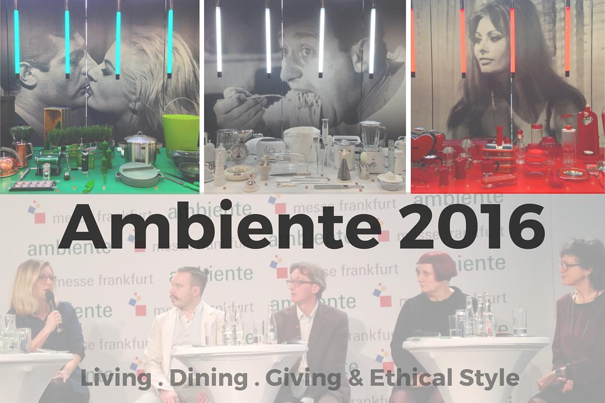 Die Ambiente 2016 in Frankfurt: Neueste Trends, tolle Produkte und ein Ansatz zur Nachhaltigkeit
