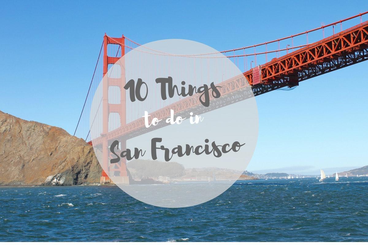 10 Dinge, die man in San Francisco tun muss