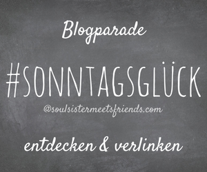 blogparade-sonntagsglueck-sonntagsglueck-soulsistermeetsfriends