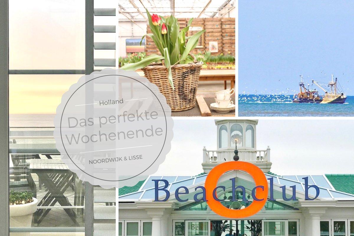 Das perfekte Wochenende in Holland: Viel Spaß in Noordwijk und Lisse!