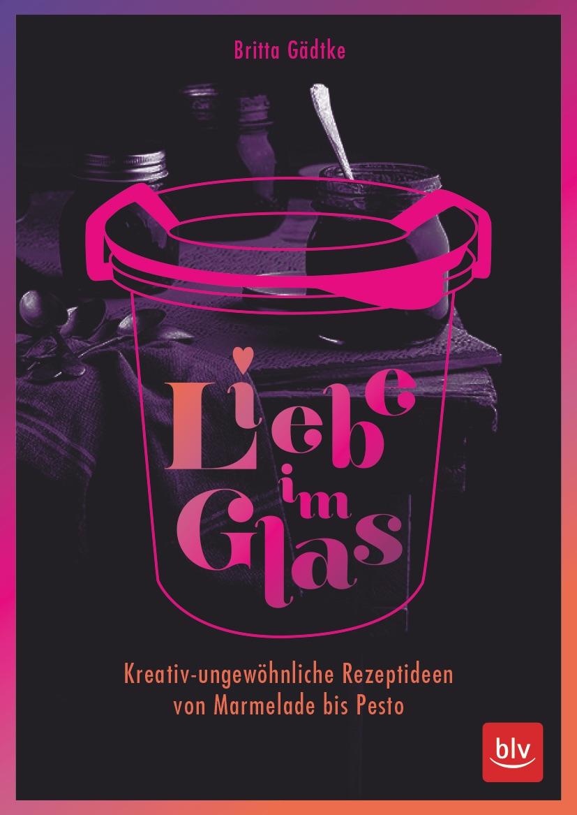 Das Interview 5 Fragen an: Britta Gädtke @glasgeflüster über Liebe im Glas. Einmachen, Einlegen & Co.