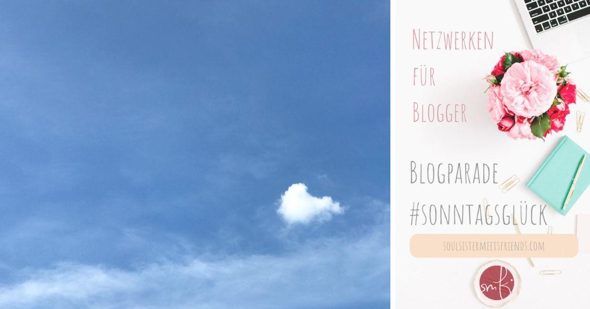 Netzwerken für Blogger: Blogparade #sonntagsglück: blauer Himmel und Sonne satt