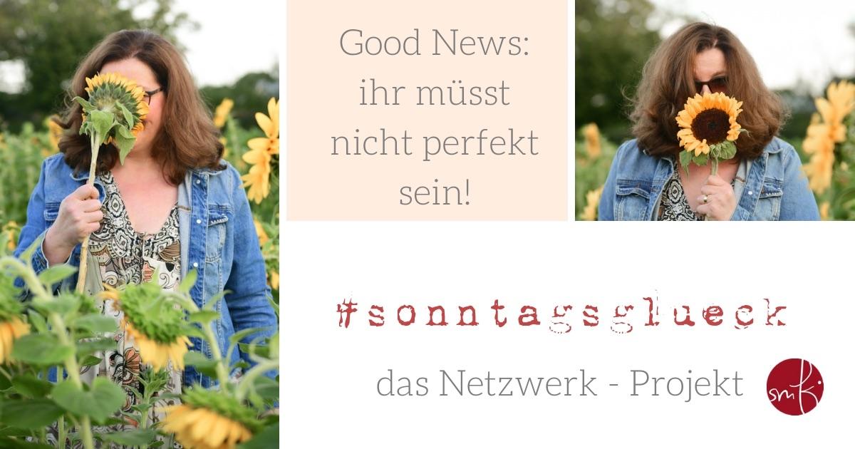 Netzwerk - Projekt #sonntagsglück: Bloß kein Streß – ihr müsst nicht perfekt sein!