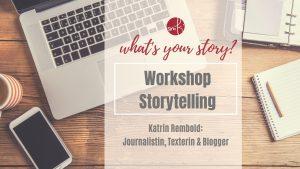 Workshop Storytelling: Katrin Rembold, Journalistin & Texterin. Bloggerin auf soulsistermeetsfriends - das Blogmagazin.