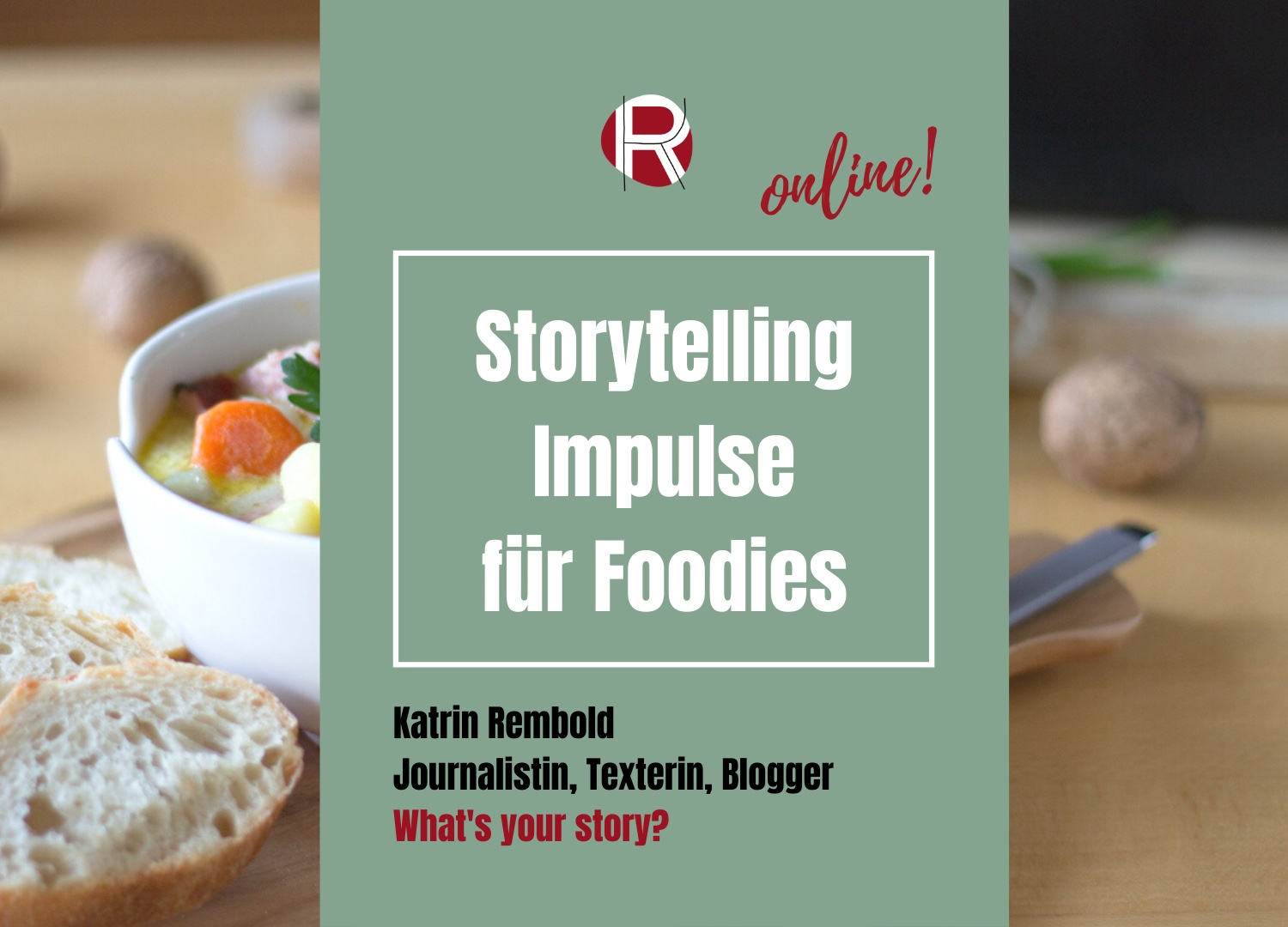 Katrin Rembold, Journalistin & Texterin. Online Workshop Storytelling und Texten.  Storytelling Impulse für Foodies.