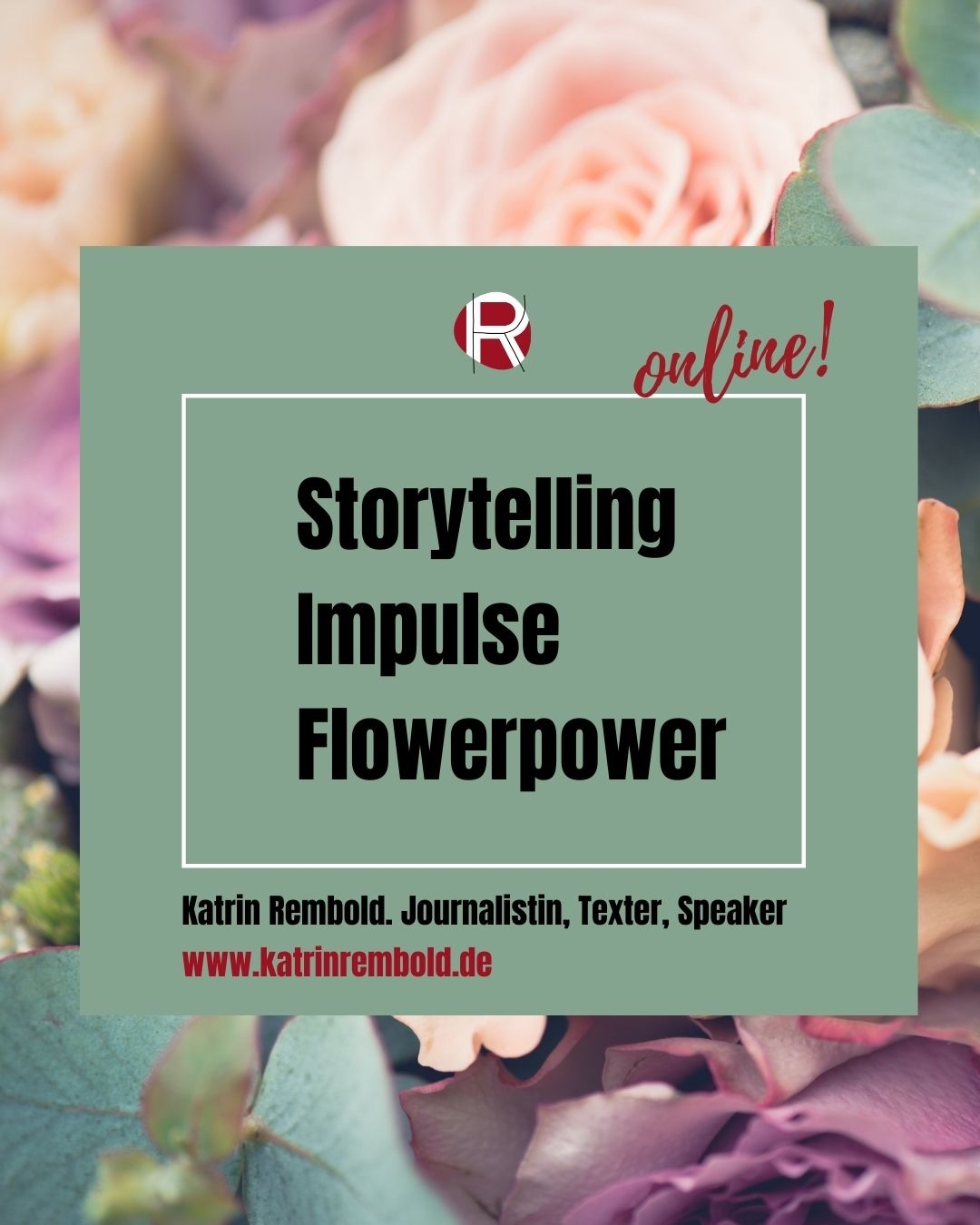 Katrin Rembold, Journalistin & Texterin. Online Workshop Storytelling Impulse flowerpower & Floristik